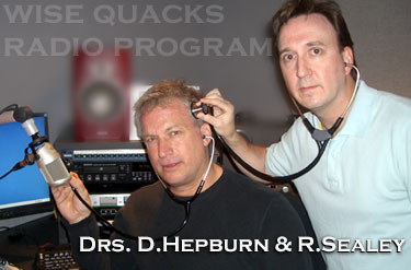 Dave Hepburn, MD and Rob Sealey MD, on their cross Canada weekly radio program WISE QUACKS -  click to go to their  website WiseQuacks.ORG